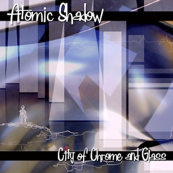 Atomic shadow - City of Chrome and Glass